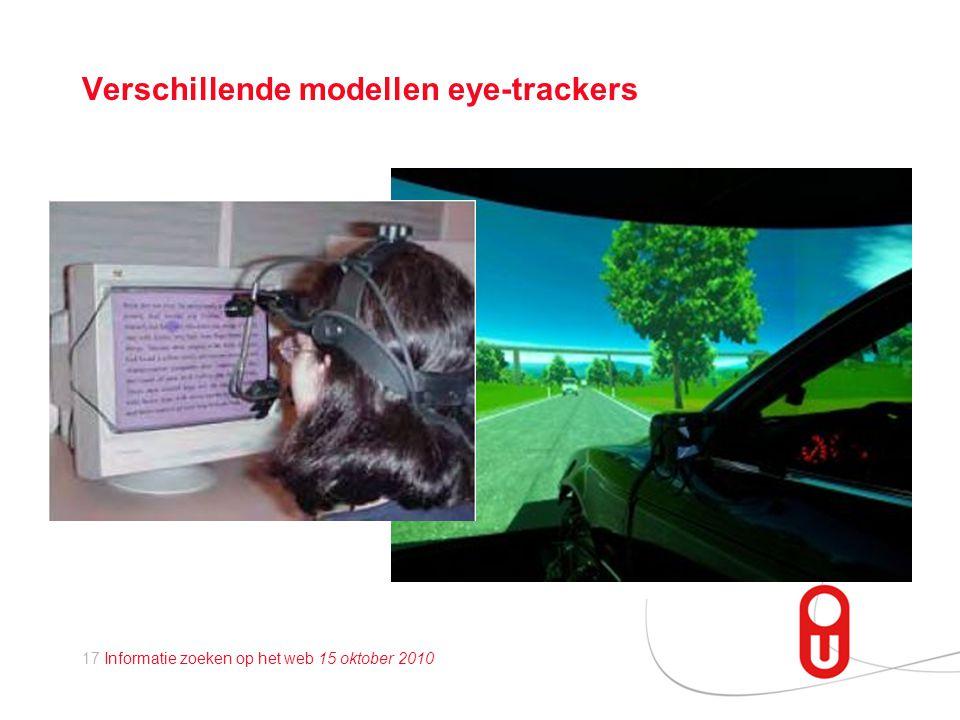 17 Informatie zoeken op het web 15 oktober 2010 Verschillende modellen eye-trackers