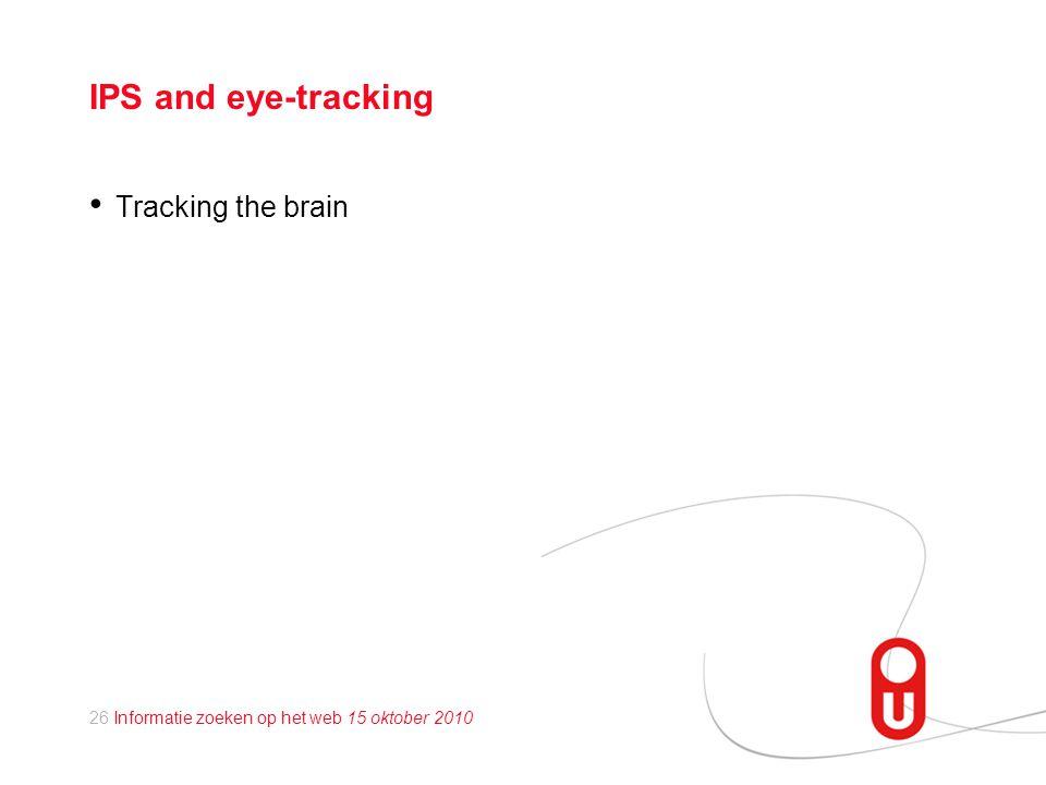 26 Informatie zoeken op het web 15 oktober 2010 IPS and eye-tracking • Tracking the brain