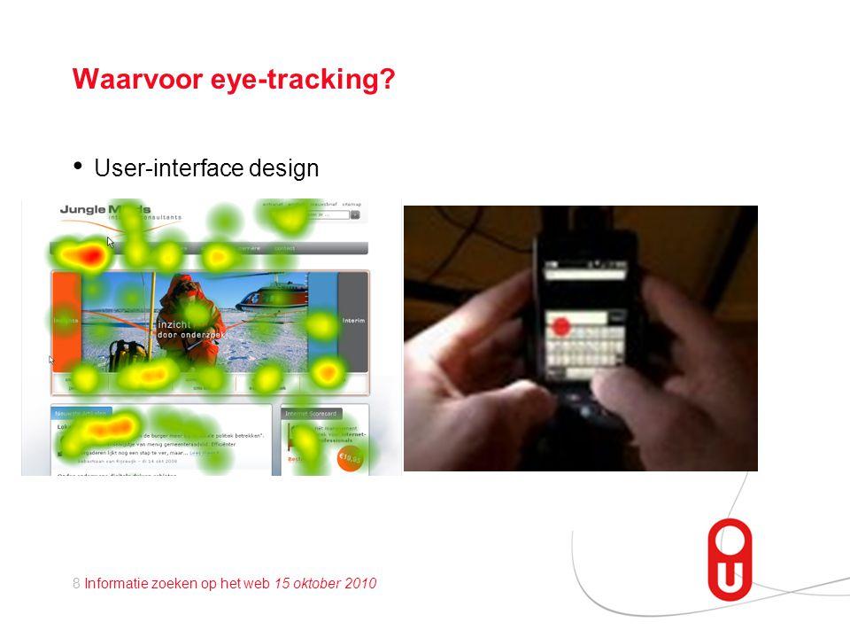 8 Informatie zoeken op het web 15 oktober 2010 Waarvoor eye-tracking? • User-interface design