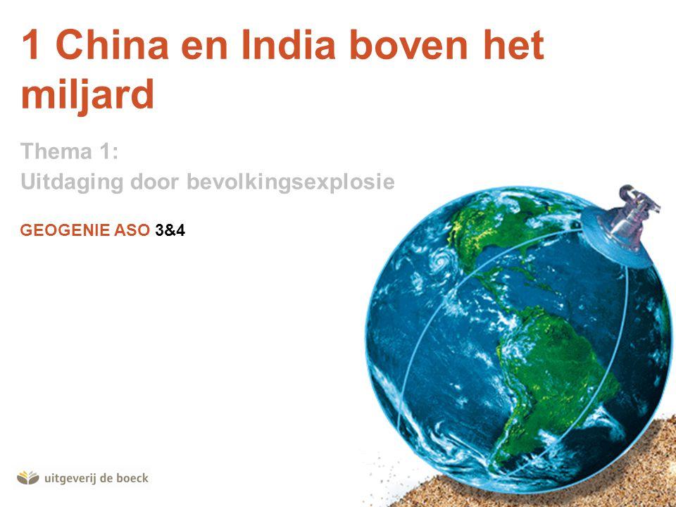GEOGENIE ASO 3&4 1 China en India boven het miljard Thema 1: Uitdaging door bevolkingsexplosie