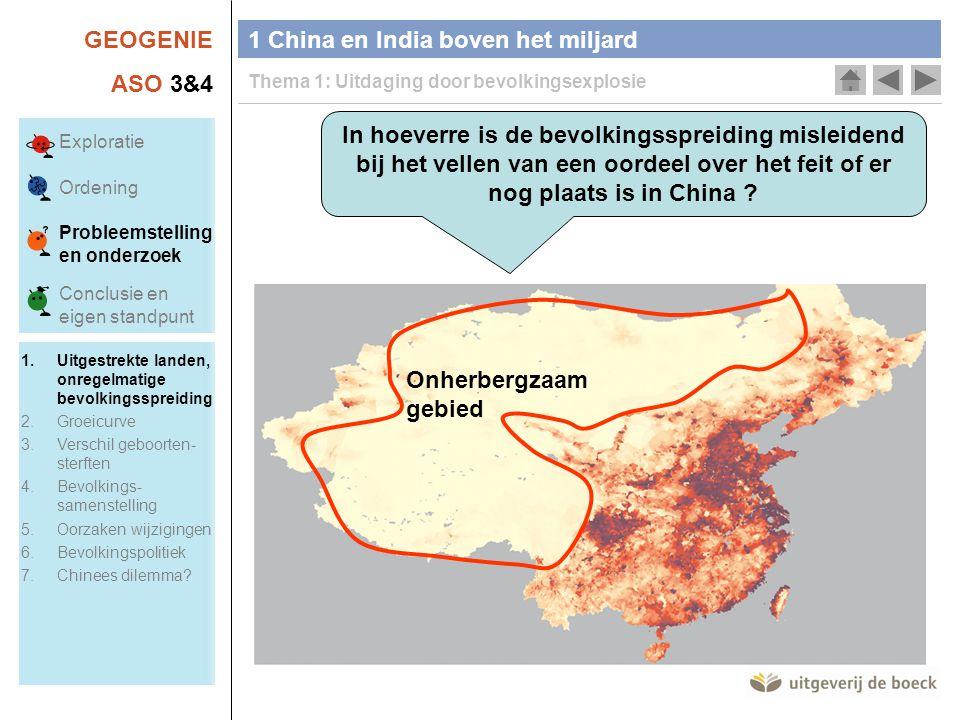 GEOGENIE ASO 3&4 1 China en India boven het miljard Thema 1: Uitdaging door bevolkingsexplosie In hoeverre is de bevolkingsspreiding misleidend bij het vellen van een oordeel over het feit of er nog plaats is in China .