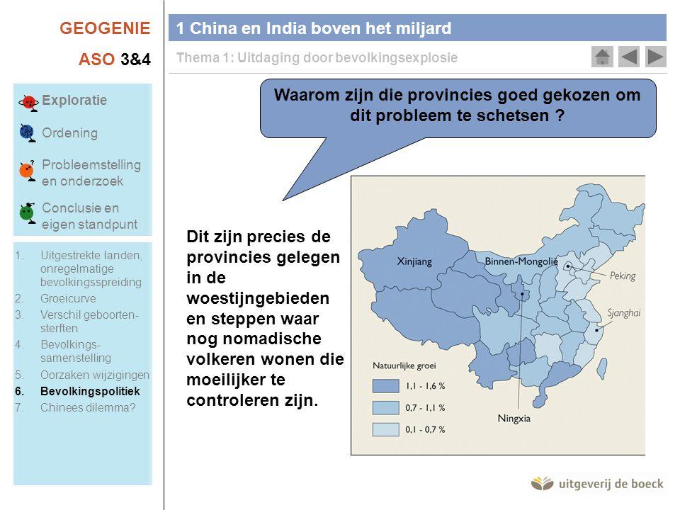 GEOGENIE ASO 3&4 1 China en India boven het miljard Thema 1: Uitdaging door bevolkingsexplosie Waarom zijn die provincies goed gekozen om dit probleem te schetsen .