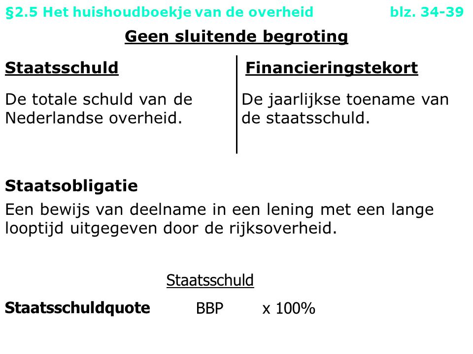 Geen sluitende begroting Staatsschuld De totale schuld van de Nederlandse overheid.