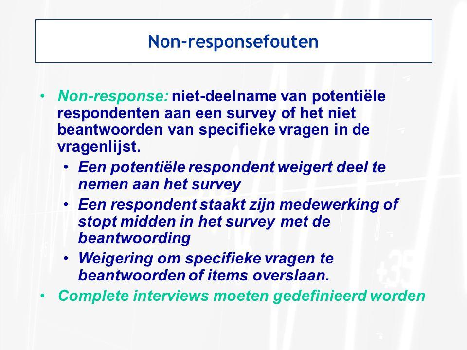 Non-responsefouten •Non-response: niet-deelname van potentiële respondenten aan een survey of het niet beantwoorden van specifieke vragen in de vragen