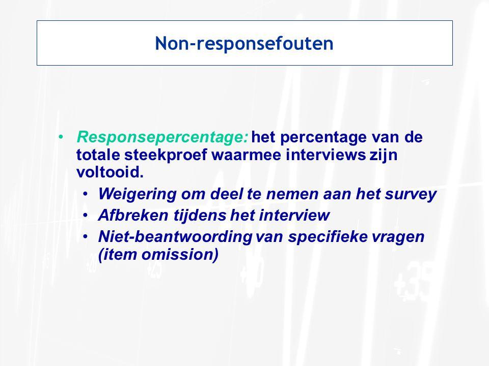 Non-responsefouten •Responsepercentage: het percentage van de totale steekproef waarmee interviews zijn voltooid. •Weigering om deel te nemen aan het