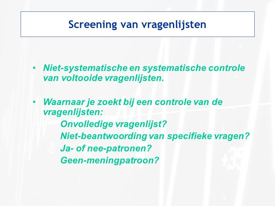 Screening van vragenlijsten •Niet-systematische en systematische controle van voltooide vragenlijsten. •Waarnaar je zoekt bij een controle van de vrag