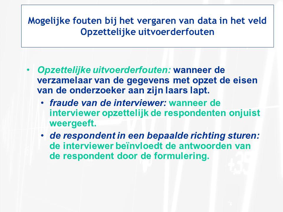Mogelijke fouten bij het vergaren van data in het veld Opzettelijke uitvoerderfouten •Opzettelijke uitvoerderfouten: wanneer de verzamelaar van de geg