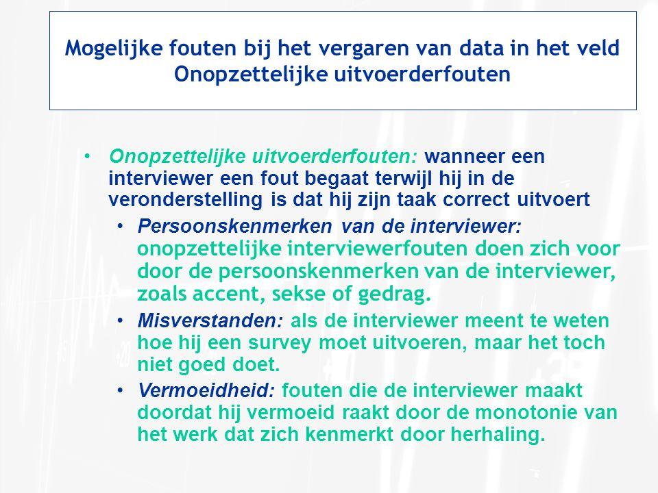 •Onopzettelijke uitvoerderfouten: wanneer een interviewer een fout begaat terwijl hij in de veronderstelling is dat hij zijn taak correct uitvoert •Pe