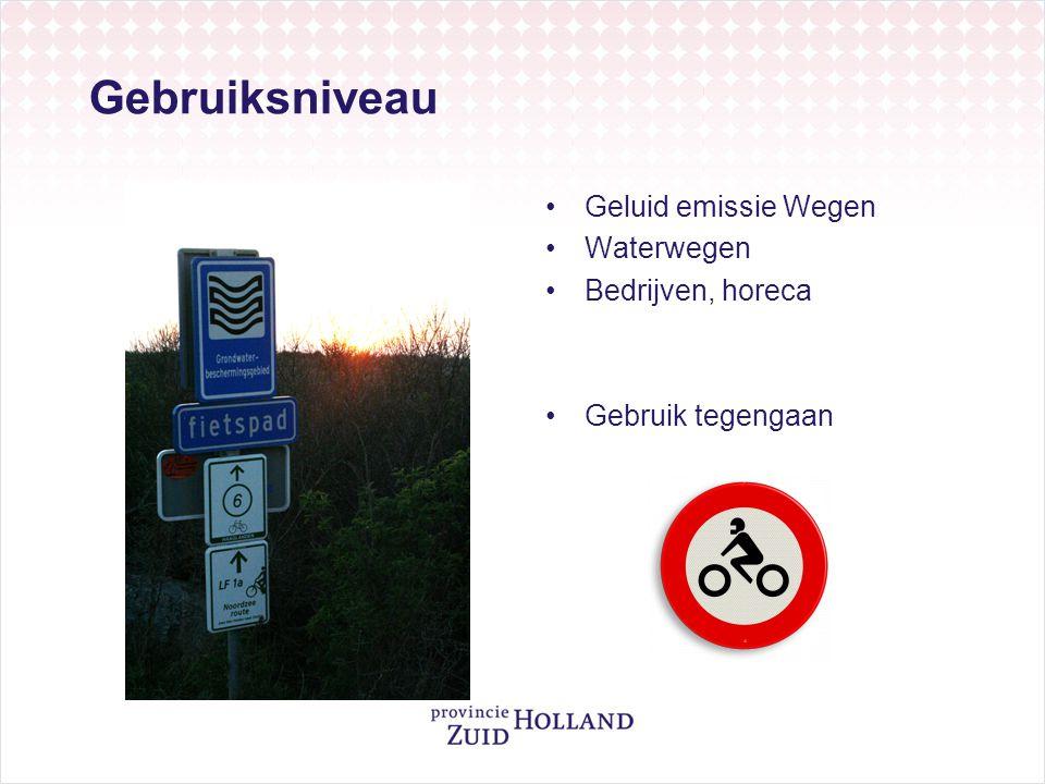 Gebruiksniveau •Geluid emissie Wegen •Waterwegen •Bedrijven, horeca •Gebruik tegengaan