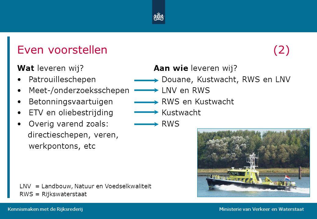 Kennismaken met de Rijksrederij Ministerie van Verkeer en Waterstaat Wat leveren wij? •Patrouilleschepen •Meet-/onderzoeksschepen •Betonningsvaartuige