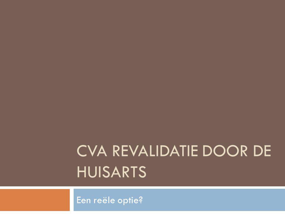 CVA REVALIDATIE DOOR DE HUISARTS Een reële optie?