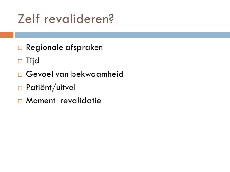 Zelf revalideren?  Regionale afspraken  Tijd  Gevoel van bekwaamheid  Patiënt/uitval  Moment revalidatie