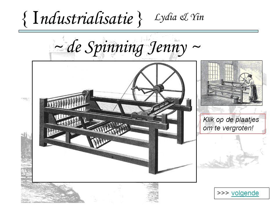 { I ndustrialisatie } ~ de Spinning Jenny ~ >>> volgende Klik op de plaatjes om te vergroten.