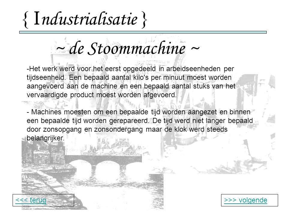 { I ndustrialisatie } ~ de Stoommachine ~ >>> volgende<<< terug -Het werk werd voor het eerst opgedeeld in arbeidseenheden per tijdseenheid.