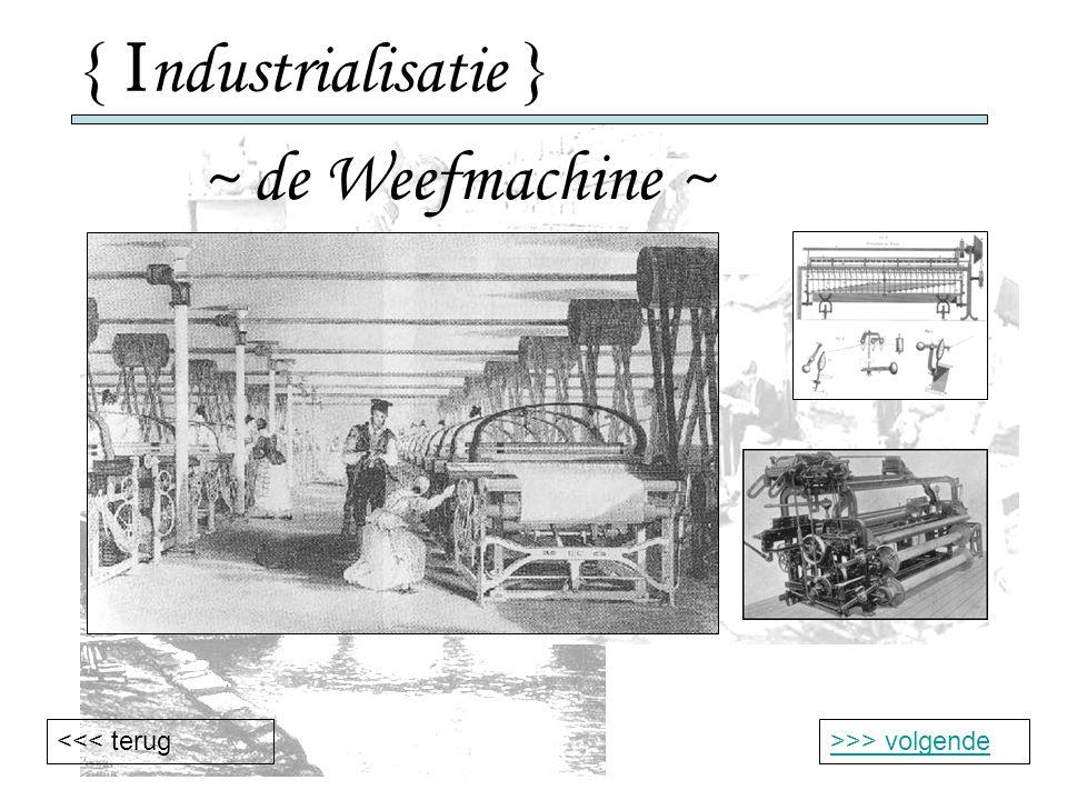 { I ndustrialisatie } ~ de Weefmachine ~ >>> volgende<<< terug