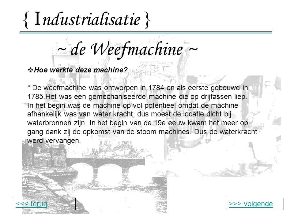 { I ndustrialisatie } ~ de Weefmachine ~ >>> volgende<<< terug  Hoe werkte deze machine.
