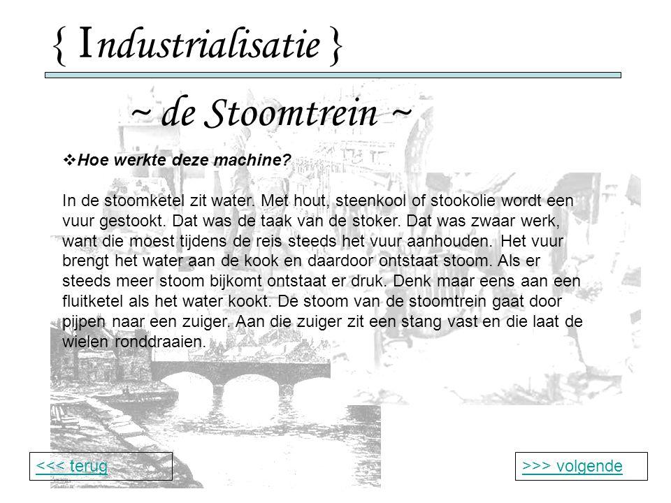 { I ndustrialisatie } ~ de Stoomtrein ~ >>> volgende<<< terug  Hoe werkte deze machine.