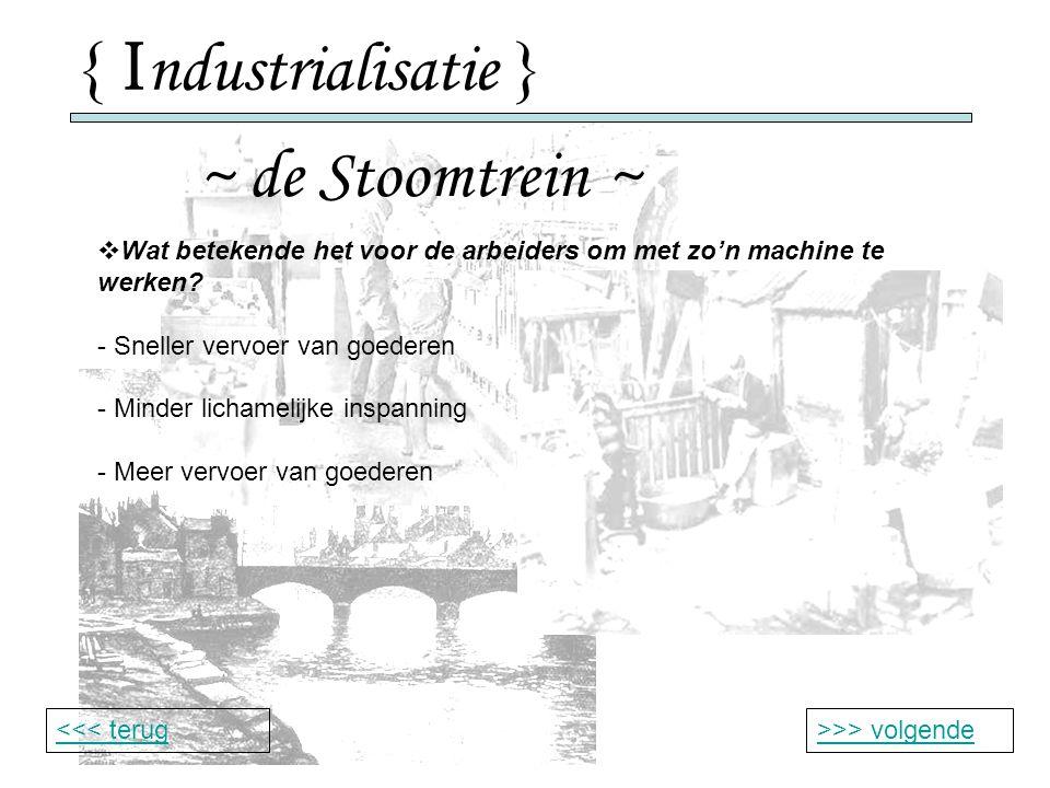 { I ndustrialisatie } ~ de Stoomtrein ~ >>> volgende<<< terug  Wat betekende het voor de arbeiders om met zo'n machine te werken.