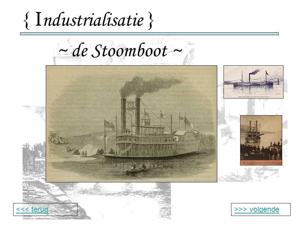 { I ndustrialisatie } ~ de Stoomboot ~ >>> volgende<<< terug