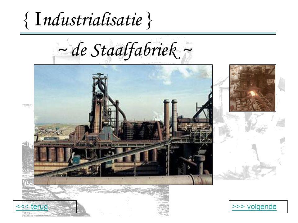 { I ndustrialisatie } ~ de Staalfabriek ~ >>> volgende<<< terug
