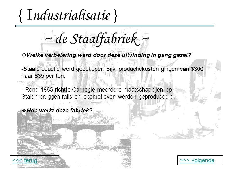 { I ndustrialisatie } ~ de Staalfabriek ~ >>> volgende<<< terug  Welke verbetering werd door deze uitvinding in gang gezet.