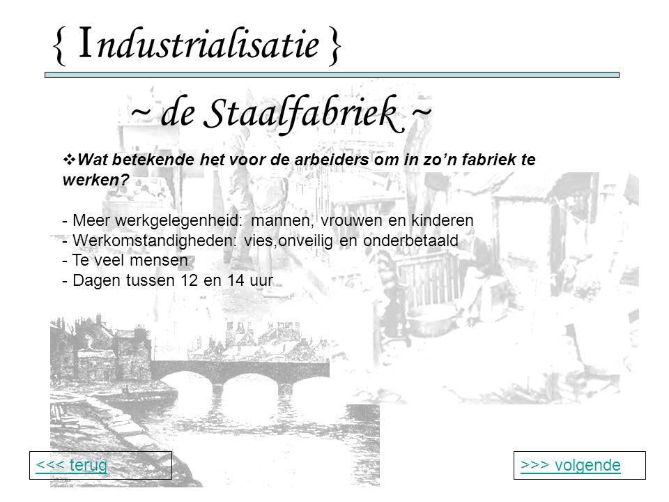 { I ndustrialisatie } ~ de Staalfabriek ~ >>> volgende<<< terug  Wat betekende het voor de arbeiders om in zo'n fabriek te werken.