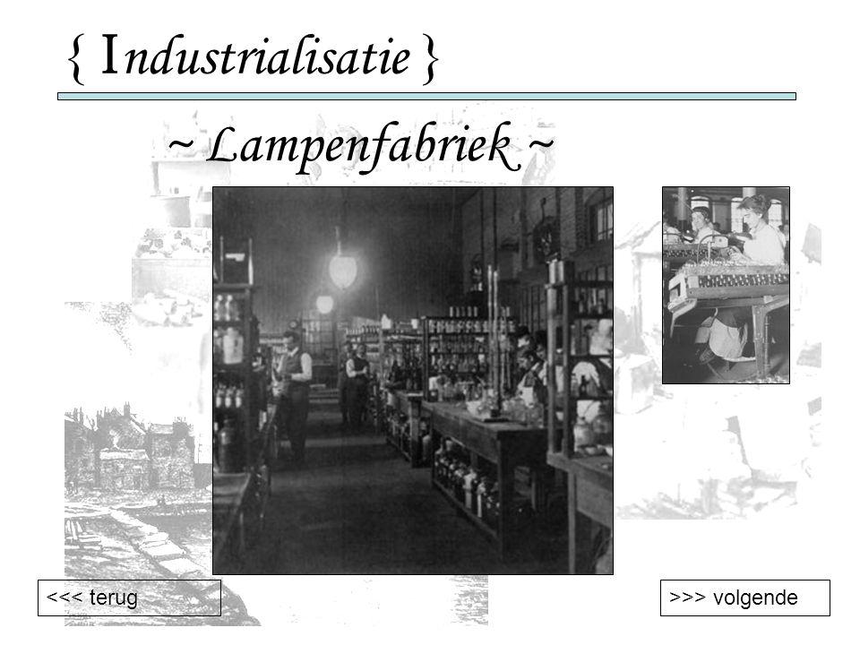 { I ndustrialisatie } ~ Lampenfabriek ~ >>> volgende<<< terug