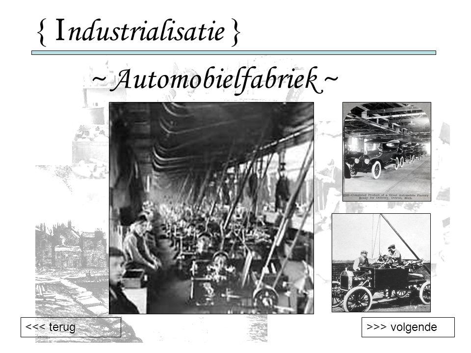 { I ndustrialisatie } ~ Automobielfabriek ~ >>> volgende<<< terug