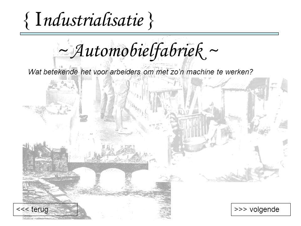 { I ndustrialisatie } ~ Automobielfabriek ~ >>> volgende<<< terug Wat betekende het voor arbeiders om met zo'n machine te werken?