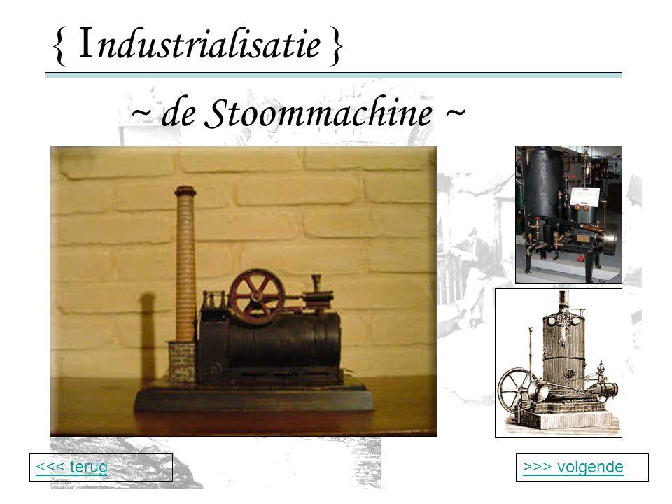 { I ndustrialisatie } ~ de Stoommachine ~ >>> volgende<<< terug