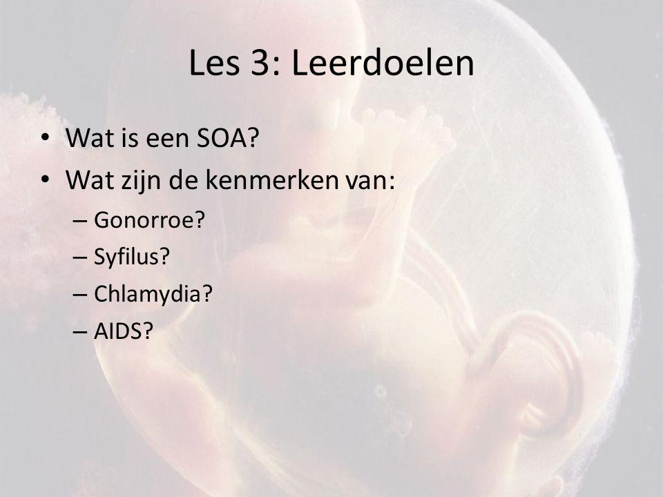 Les 3: Leerdoelen • Wat is een SOA? • Wat zijn de kenmerken van: – Gonorroe? – Syfilus? – Chlamydia? – AIDS?