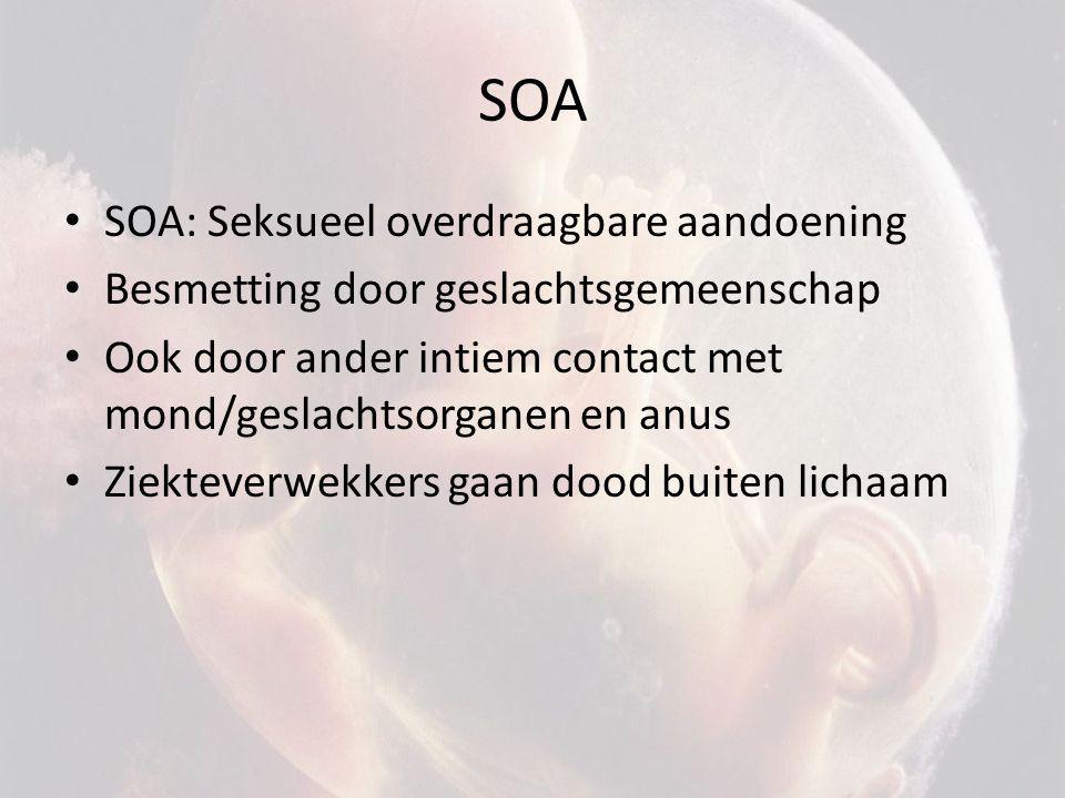 SOA • SOA: Seksueel overdraagbare aandoening • Besmetting door geslachtsgemeenschap • Ook door ander intiem contact met mond/geslachtsorganen en anus