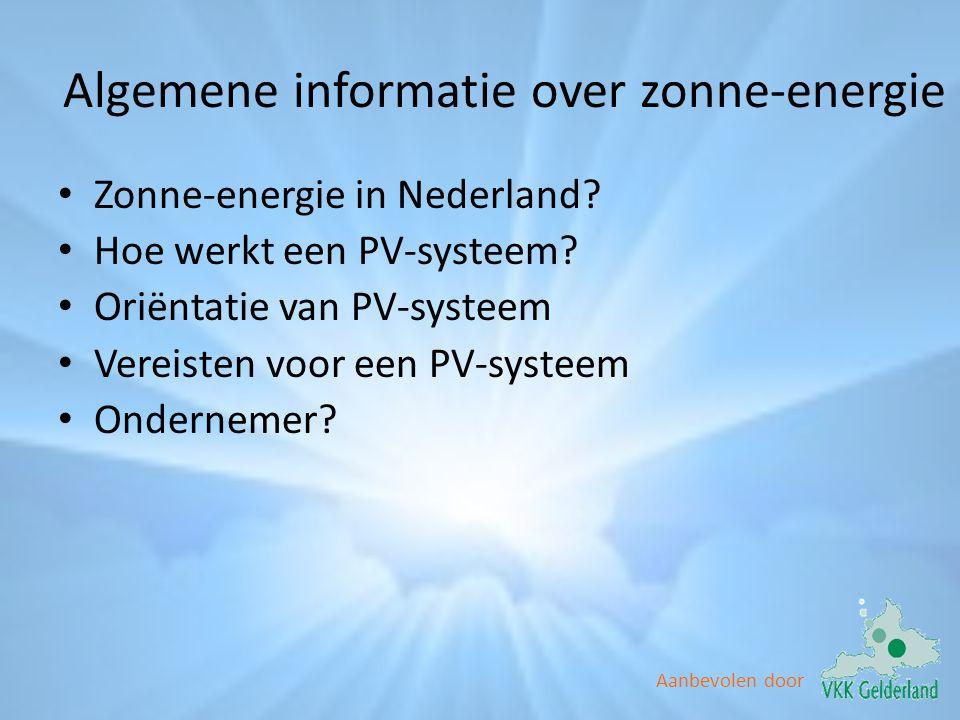 Algemene informatie over zonne-energie • Zonne-energie in Nederland? • Hoe werkt een PV-systeem? • Oriëntatie van PV-systeem • Vereisten voor een PV-s