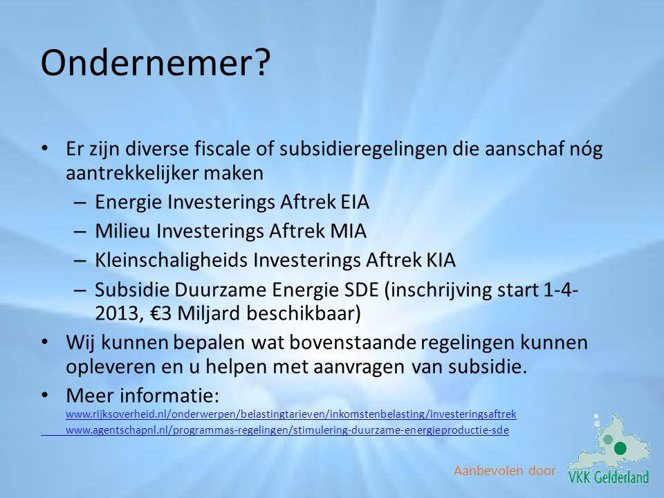 Aanbevolen door Ondernemer? • Er zijn diverse fiscale of subsidieregelingen die aanschaf nóg aantrekkelijker maken – Energie Investerings Aftrek EIA –