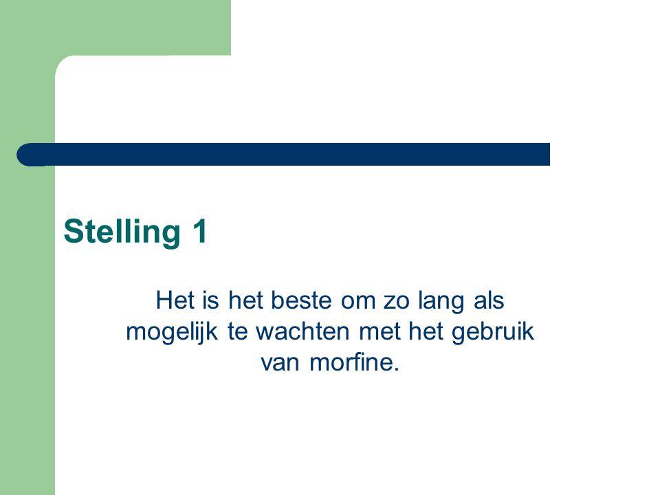 Stelling 1 Het is het beste om zo lang als mogelijk te wachten met het gebruik van morfine.