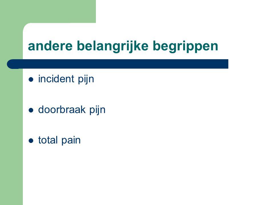 andere belangrijke begrippen  incident pijn  doorbraak pijn  total pain