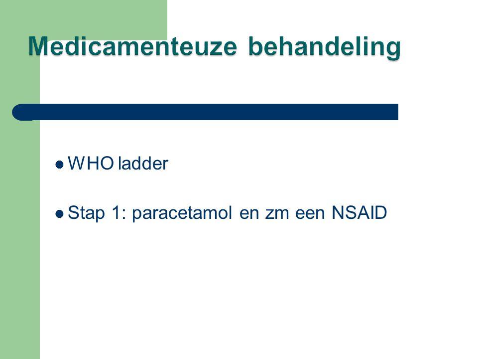  WHO ladder  Stap 1: paracetamol en zm een NSAID