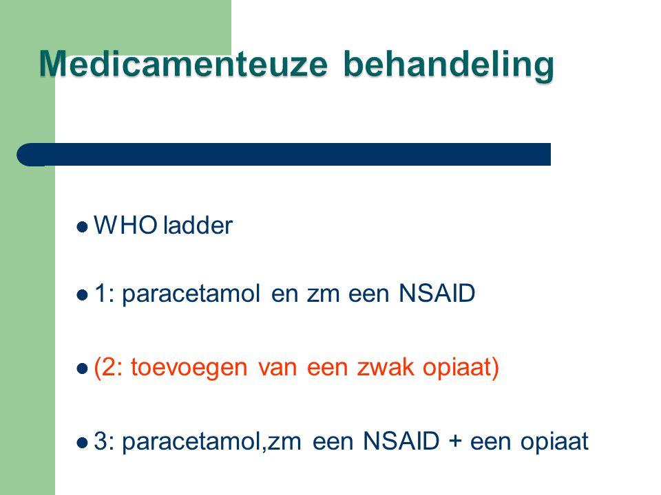  WHO ladder  1: paracetamol en zm een NSAID  (2: toevoegen van een zwak opiaat)  3: paracetamol,zm een NSAID + een opiaat
