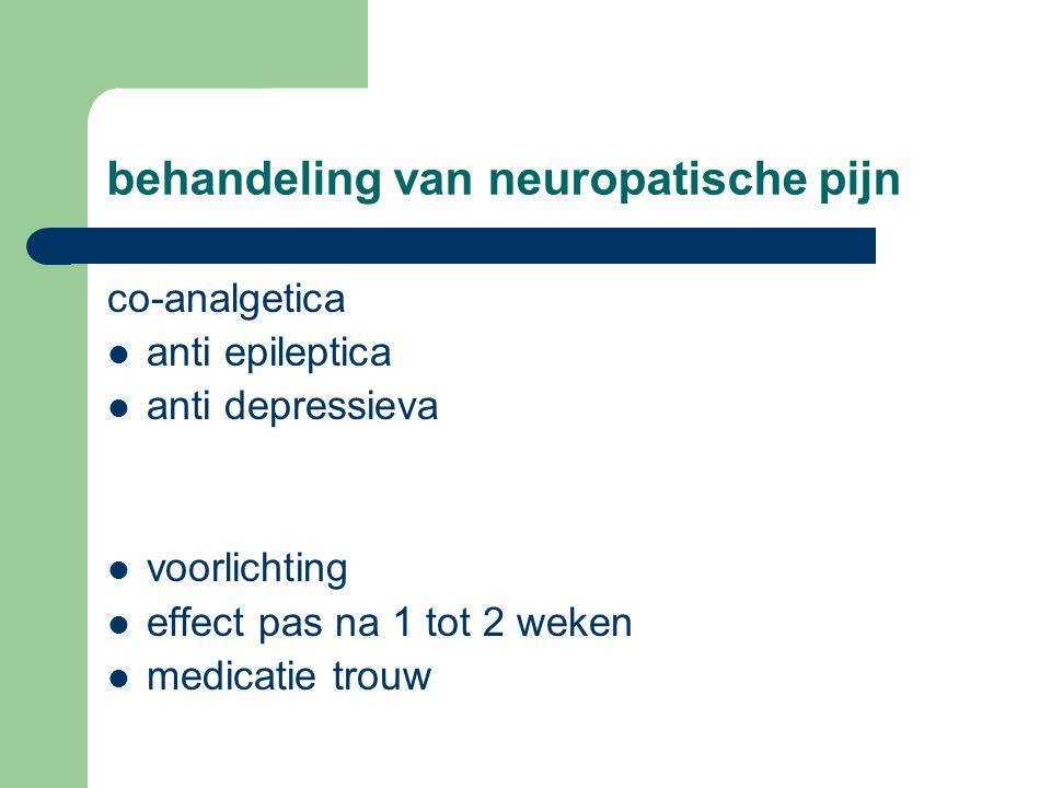 behandeling van neuropatische pijn co-analgetica  anti epileptica  anti depressieva  voorlichting  effect pas na 1 tot 2 weken  medicatie trouw