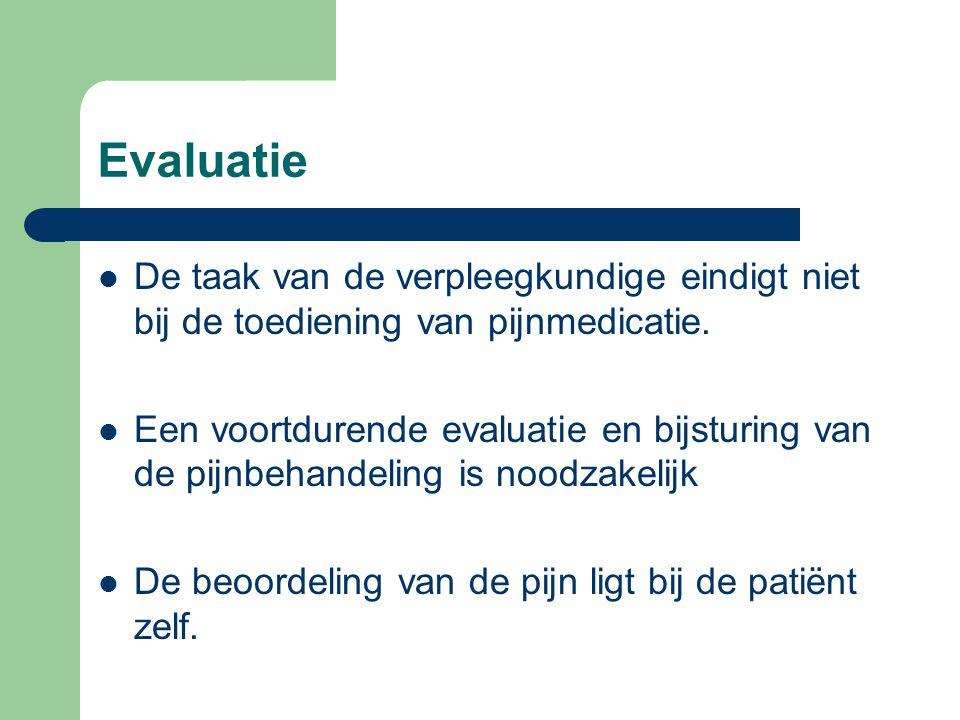Evaluatie  De taak van de verpleegkundige eindigt niet bij de toediening van pijnmedicatie.  Een voortdurende evaluatie en bijsturing van de pijnbeh