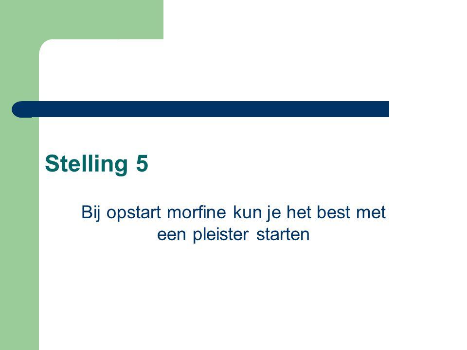 Stelling 5 Bij opstart morfine kun je het best met een pleister starten