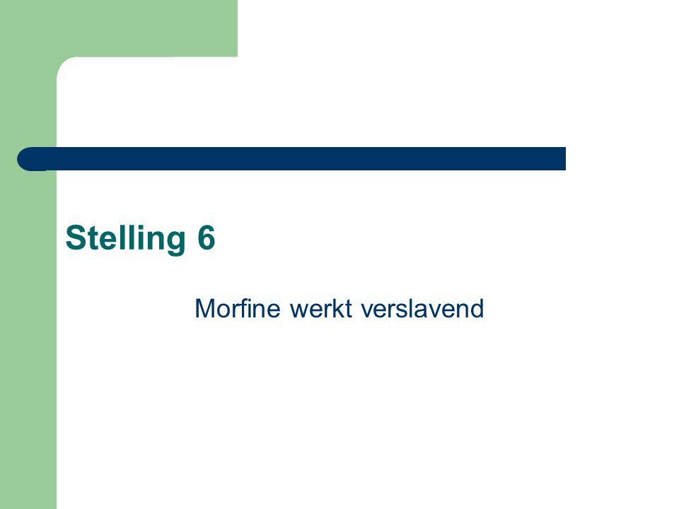 Stelling 6 Morfine werkt verslavend