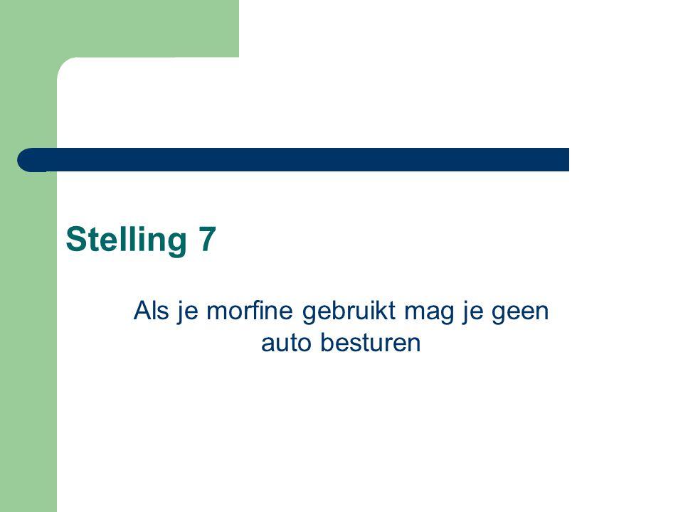 Stelling 7 Als je morfine gebruikt mag je geen auto besturen