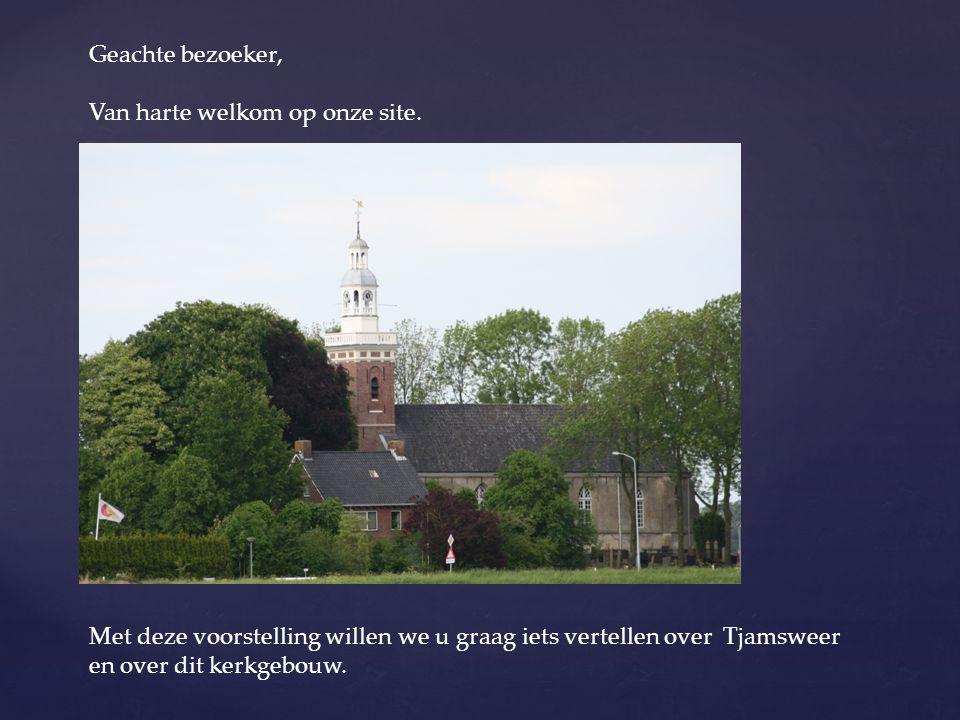 Geachte bezoeker, Van harte welkom op onze site. Met deze voorstelling willen we u graag iets vertellen over Tjamsweer en over dit kerkgebouw.