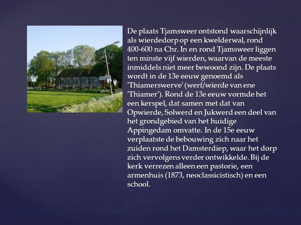 De plaats Tjamsweer ontstond waarschijnlijk als wierdedorp op een kwelderwal, rond 400-600 na Chr.