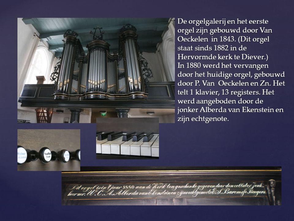 De orgelgalerij en het eerste orgel zijn gebouwd door Van Oeckelen in 1843. (Dit orgel staat sinds 1882 in de Hervormde kerk te Diever.) In 1880 werd