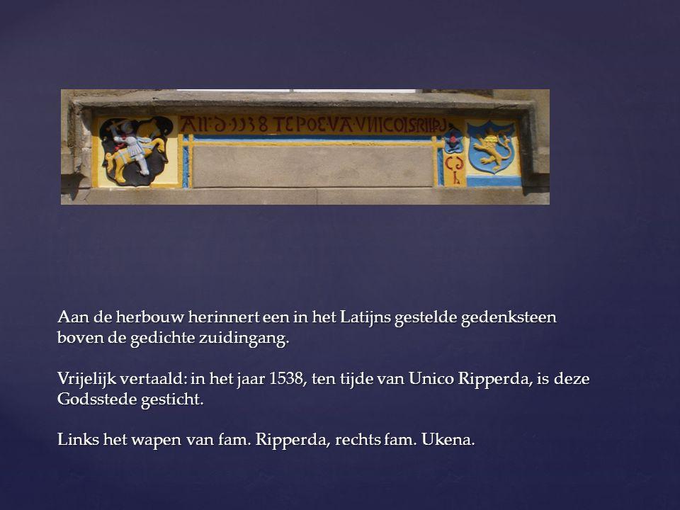 Aan de herbouw herinnert een in het Latijns gestelde gedenksteen boven de gedichte zuidingang. Vrijelijk vertaald: in het jaar 1538, ten tijde van Uni