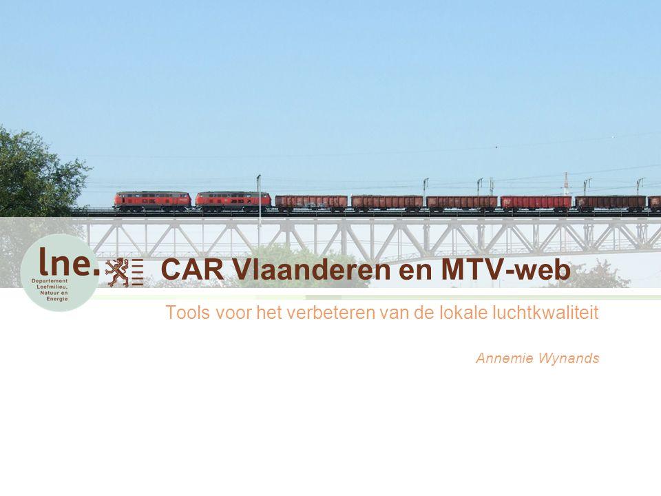 CAR Vlaanderen en MTV-web Tools voor het verbeteren van de lokale luchtkwaliteit Annemie Wynands