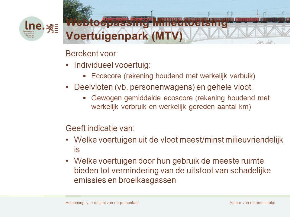 Herneming van de titel van de presentatieAuteur van de presentatie Webtoepassing Milieutoetsing Voertuigenpark (MTV) Berekent voor: •Individueel vooertuig:  Ecoscore (rekening houdend met werkelijk verbuik) •Deelvloten (vb.