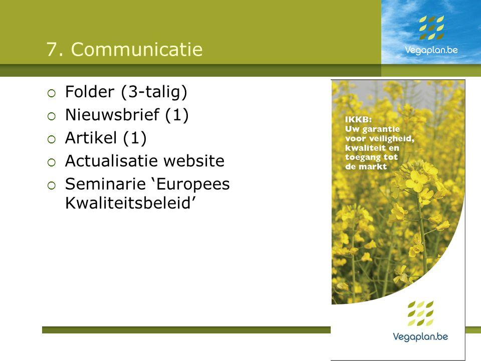 7. Communicatie  Folder (3-talig)  Nieuwsbrief (1)  Artikel (1)  Actualisatie website  Seminarie 'Europees Kwaliteitsbeleid' 19